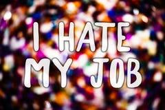 文字笔记陈列我恨我的工作 陈列企业的照片恨您的烦恶您的公司坏事业消息lig的位置 免版税库存照片