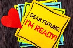 显示亲爱的Future的文字文本,我准备好 意味激动人心的诱导计划成就信心的概念写在S 图库摄影
