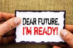 显示亲爱的Future的文字文本,我准备好 意味激动人心的诱导计划成就信心的概念写在S 库存照片