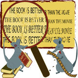 2 mice with message. One happy mouse eating a book and one disgusted mouse bitting a film, under the funny magnified message - The Book Is Better than the Movie Royalty Free Stock Photo