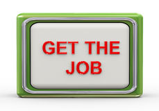 3d get the job. 3d Illustration of shiny get the job button Stock Images