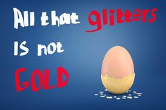 3d Rendering Of An Egg With Coat Of Dry Golden Paint Half-fallen Off With The Title `All That Glitters Is Not Gold`. Stock Photos