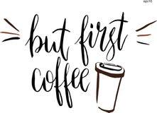 Aber erste Kaffeebeschriftung im Vektor Künstlerische Illustration des von Hand gezeichneten Vektors für Design, Gewebe, Drucke,  Lizenzfreie Stockfotos