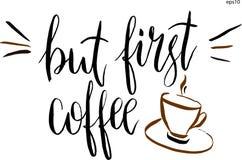 Aber erste Kaffeebeschriftung und ein Tasse Kaffee im Vektor Künstlerische Illustration des von Hand gezeichneten Vektors für Des Lizenzfreies Stockbild