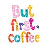 Aber zuerst, Kaffee - dekorative Art Design lizenzfreie abbildung