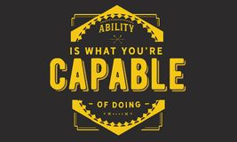 Ability is what you`re capable of doing. Quote illustrator royalty free illustration