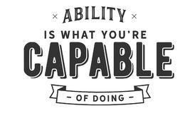 Ability is what you`re capable of doing. Quote illustrator stock illustration