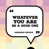 Abraham Lincoln quote. Inspirational quote - motivational poster with words by US president Abraham Lincoln: Whatever you are be a good one Royalty Free Stock Photography