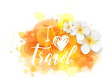 Travel background. Abstract travel background with plumeria flowers on colorful watercolor splash. I love travel handwritten modern calligraphy message stock illustration