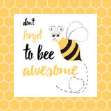 Abstract typographic poster with motivational quote - don't forget to be awesome and cute bee. Stock Image