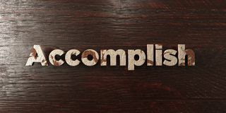 Accomplish - grungy wooden headline on Maple  - 3D rendered royalty free stock image. This image can be used for an online website banner ad or a print Stock Images