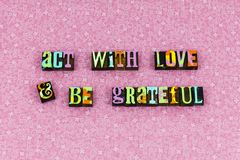 Act love grateful faith kindness letterpress stock image