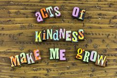 Acts of kindness make me grow. Random act kindness goodness kind gentle mature maturity compassin grace friendship charity people helping help volunteer share royalty free stock photos