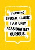 Żadny Specjalnego talent Jestem Tylko Żarliwie Ciekawy Inspirować Kreatywnie typografii motywaci wycena ilustracja wektor