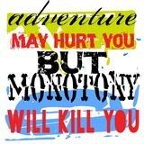 Adventure May Hurt You But Monotony Will Kill You. Creative typographic motivational poster Stock Images