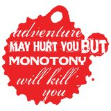 Adventure May Hurt You But Monotony Will Kill You. Creative typographic motivational poster Stock Photos