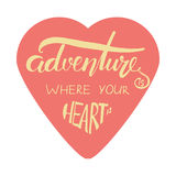 Adventure is where your heart is. Modern hand lettering design.  Stock Photo