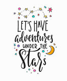 Adventures under stars typography lettering. Lets have adventures under the stars love romantic travel cosmos space astronomy quote lettering. Calligraphy Stock Image