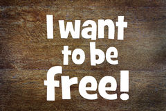 Affirmation I want to be free Stock Photography