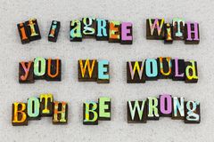 Agree both wrong right attitude. Agree with you we both wrong right positive attitude letterpress typography message no way focus something afraid honesty left royalty free stock image