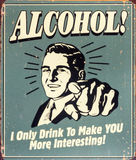 Alcohol humor. Alcohol, drink to make you more interesting Royalty Free Stock Image