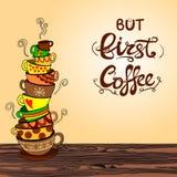 ` Ale pierwszy kawowy ` literowanie z ręka rysującą WEKTOROWĄ doodle stertą filiżanki Fotografia Stock