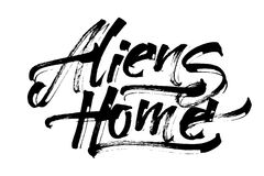 Aliens Home. Modern Calligraphy Hand Lettering for Serigraphy Print. Aliens Home. Modern Calligraphy Hand Lettering for Silk Screen Printing Royalty Free Stock Photos