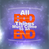 All bad things must come to an end. Motivational Background Royalty Free Stock Image