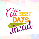 All the best days lie ahead. Colorful optimistic Stock Photo