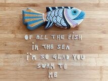 Of all the fish in the sea, I'm so glad you swam to me