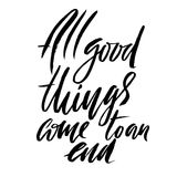 All good things come to an end. Hand drawn lettering proverb. Vector typography design. Handwritten inscription. Stock Photos