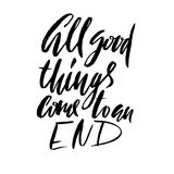 All good things come to an end. Hand drawn lettering proverb. Vector typography design. Handwritten inscription. Royalty Free Stock Photography