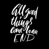 All good things come to an end. Hand drawn lettering proverb. Vector typography design. Handwritten inscription. Royalty Free Stock Photo