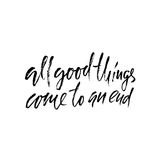 All good things come to an end. Hand drawn lettering proverb. Vector typography design. Handwritten inscription. All good things come to an end. Hand drawn Stock Photos
