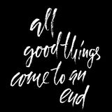 All good things come to an end. Hand drawn lettering proverb. Vector typography design. Handwritten inscription. All good things come to an end. Hand drawn Stock Photo