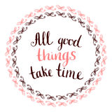 All good things take time -  handwritten Stock Photo