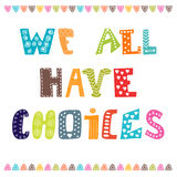 We all have choices. Inspiration hand drawn quote. Cute greeting. Card, postcard. Vector illustration Stock Image