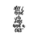 All I need is Love and a cat - hand drawn dancing lettering quote isolated   Royalty Free Stock Images