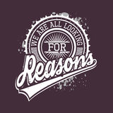 We Are All Looking For Reasons T-shirt Typography, Vector Illust Stock Photo