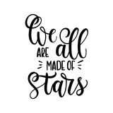 We are all made of stars. Hand drawn vector calligraphy. Motivat. Ional and inspirational quote, print Royalty Free Stock Images