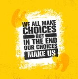 We All Make Choices But In The End Our Choices Make Us. Inspiring Creative Motivation Quote Poster Template. Vector Typography Banner Design Concept On Grunge Stock Photography