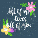 All of me loves all of you - hand-written lettering Royalty Free Stock Image