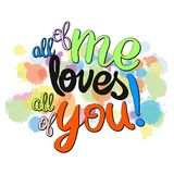 All of me loves all of you written phrase Royalty Free Stock Photo