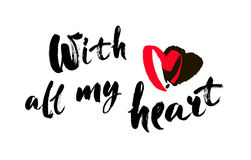 With all my heart inscription. Greeting card with calligraphy. Hand drawn lettering design. Typography for banner Stock Photo