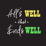 All`s well that ends well - handwritten motivational quote. Print for inspiring poster, t-shirt, bag. Cups, greeting postcard, flyer, sticker. Simple vector Stock Image