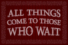 All Things Come To Those Who Wait. English saying Royalty Free Stock Images