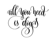 All you need is dogs - hand lettering text. Positive quote, calligraphy vector illustration royalty free illustration