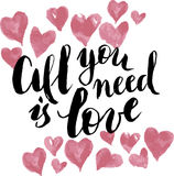 All you need is love. Calligraphy postcard or poster graphic design lettering element. Hand written calligraphy style po. Stcard Royalty Free Stock Photos