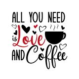 All you need is love and coffee-funny calligraphy text with, caffee cup and hearts.