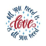 All you need is love. Love is all you need. Round composition with handwritten typography quote. Royalty Free Stock Photos